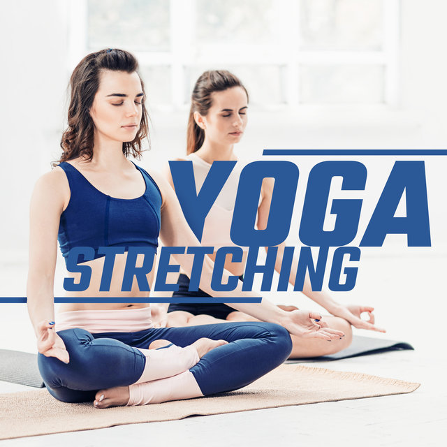 Yoga Stretching – 15 Melodies Perfect for Your Daily Yoga Training