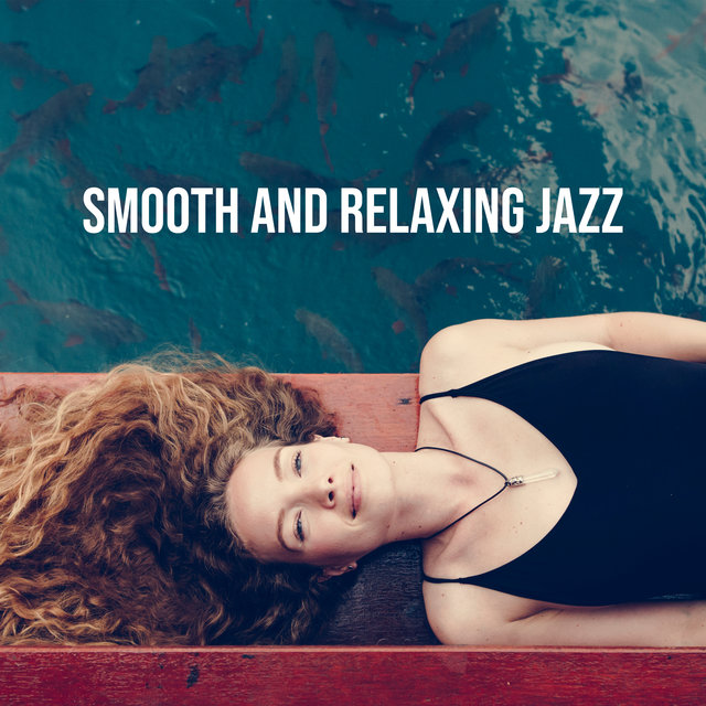 Smooth and Relaxing Jazz: Compilation of 15 Songs to Help You Unwind and Relax Completely