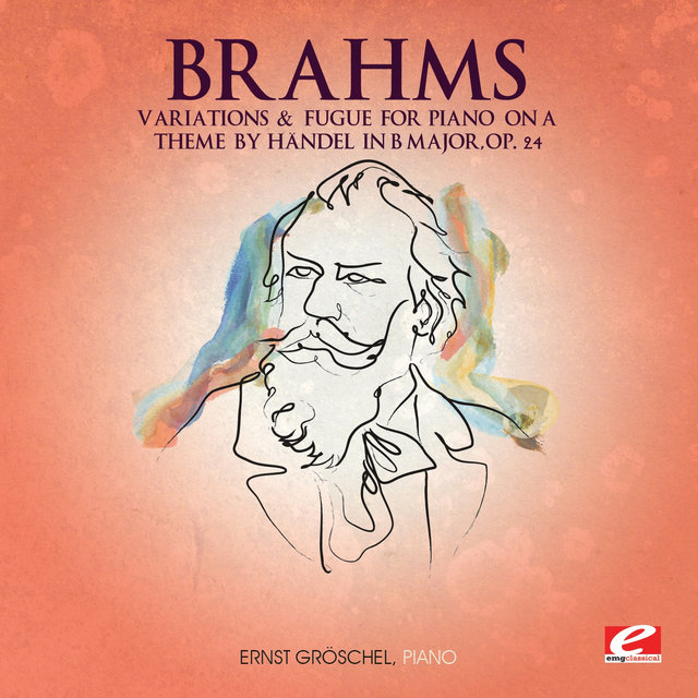 Brahms: Variations and Fugue for Piano on a Theme by Händel in B Major, Op. 24 (Digitally Remastered)