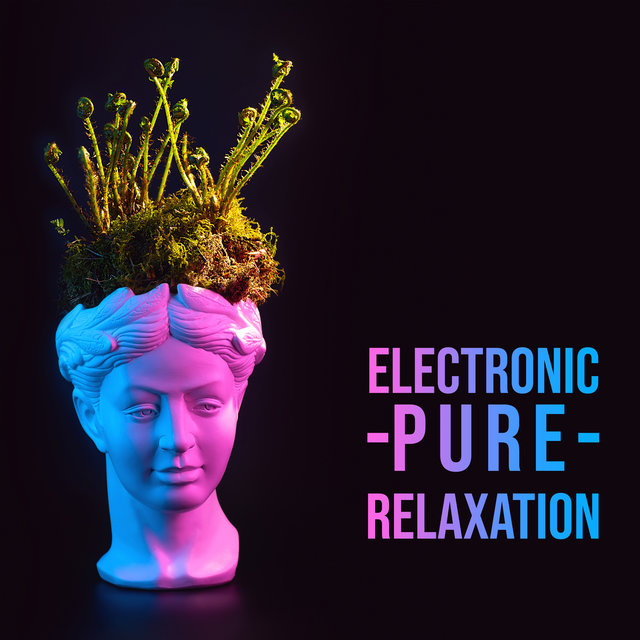 Electronic Pure Relaxation – Deep Lounge Chill, Music for Inner Calm, Relaxation Mix 2020