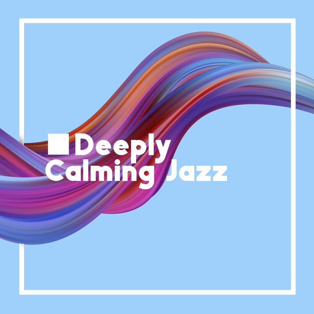 Deeply Calming Jazz - Gentle Instrumental Melodies Thanks to Which You Will Relax After a Hard Week at Work