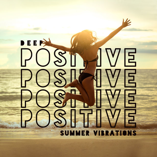 Deep Positive Summer Vibrations - Chill in Paradise, Dance Floor, Earth Paradise, Ibiza Chillout, Touch the Sky