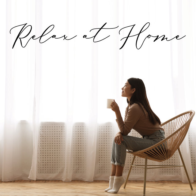 Relax at Home: Music that Calms Down, Helps You to Zonk Out, Recharge Your Batteries, Chill, Clear Your Head