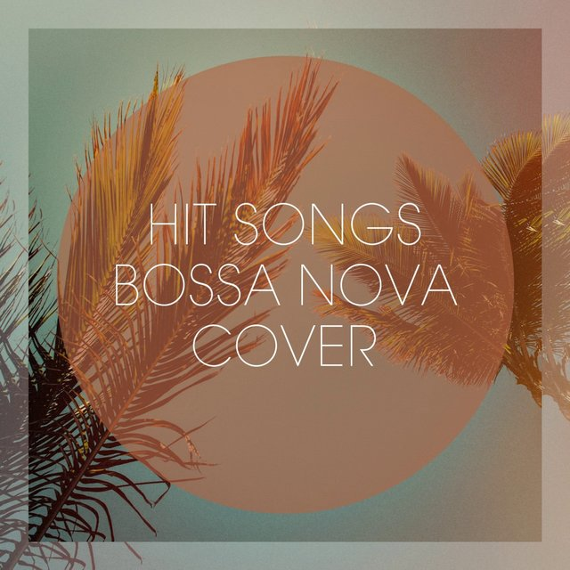 Hit Songs Bossa Nova Cover