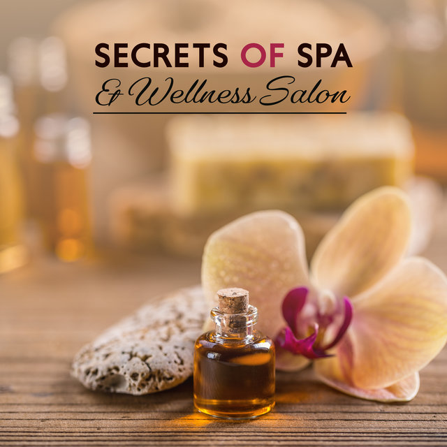 Secrets of Spa & Wellness Salon: 2019 New Age Ambient & Nature Music Collection Selected for Spa & Wellness Center, Hot Oil Relaxing Massage, Sauna