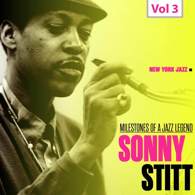 Milestones of a Jazz Legend: Sonny Stitt, Vol. 3