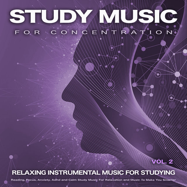 Study Music For Concentration: Relaxing Instrumental Music For Studying, Reading, Focus, Anxiety, Adhd and Calm Study Music For Relaxation and Music To Make You Smarter, Vol. 2