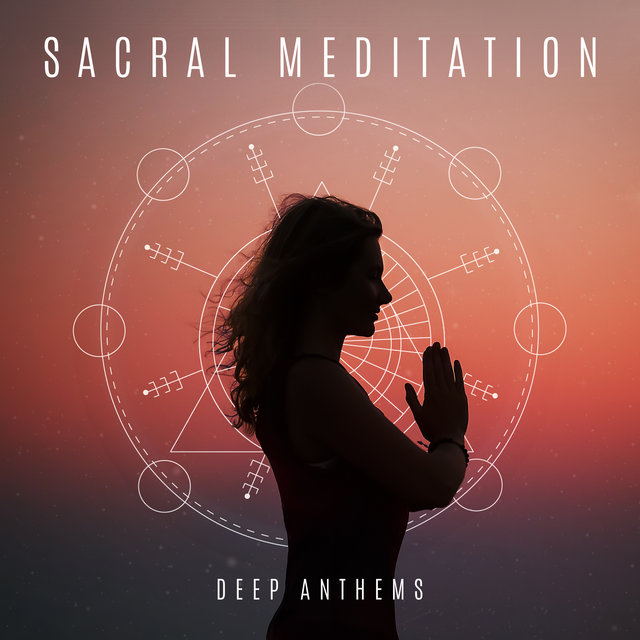 Sacral Meditation Deep Anthems: 2020 Soft New Age Music for Ultimate Meditation, Deep Yoga Trance and Contemplation