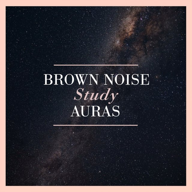 Brown Noise Study Auras