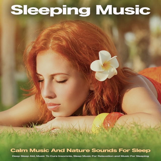 Sleeping Music: Calm Music And Nature Sounds For Sleep, Deep Sleep Aid, Music To Cure Insomnia, Sleep Music For Relaxation and Music For Sleeping
