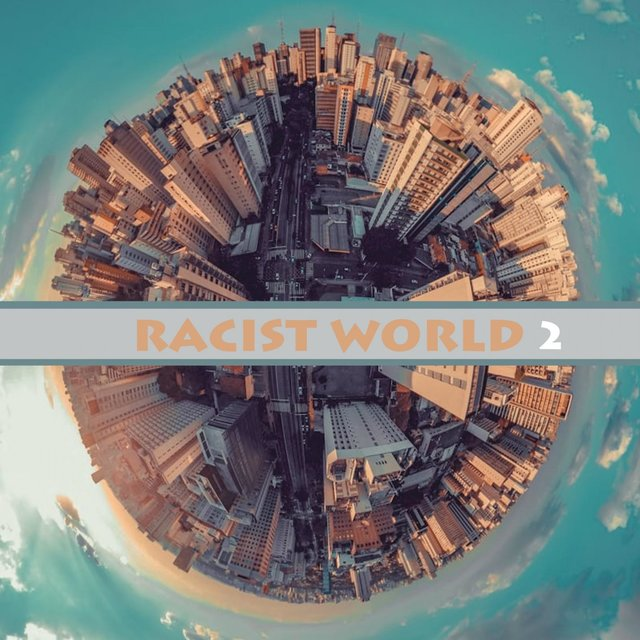 Racist World 2