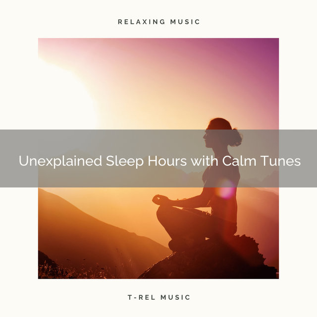 2020 Best: Unexplained Sleep Hours with Calm Tunes