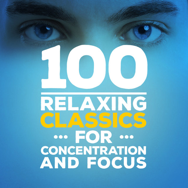 100 Relaxing Classics for Concentration & Focus
