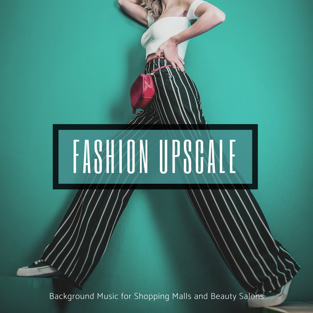Fashion Upscale - Background Music For Shopping Malls And Beauty Salons