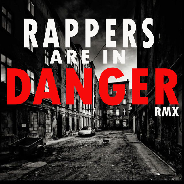 Rappers Are In Danger (RMX)