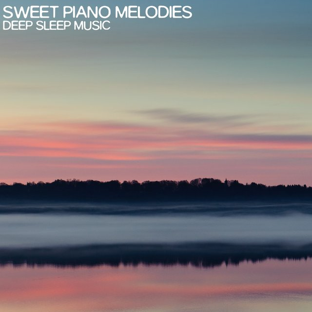 Sweet Piano Melodies (Deep Sleep Music)