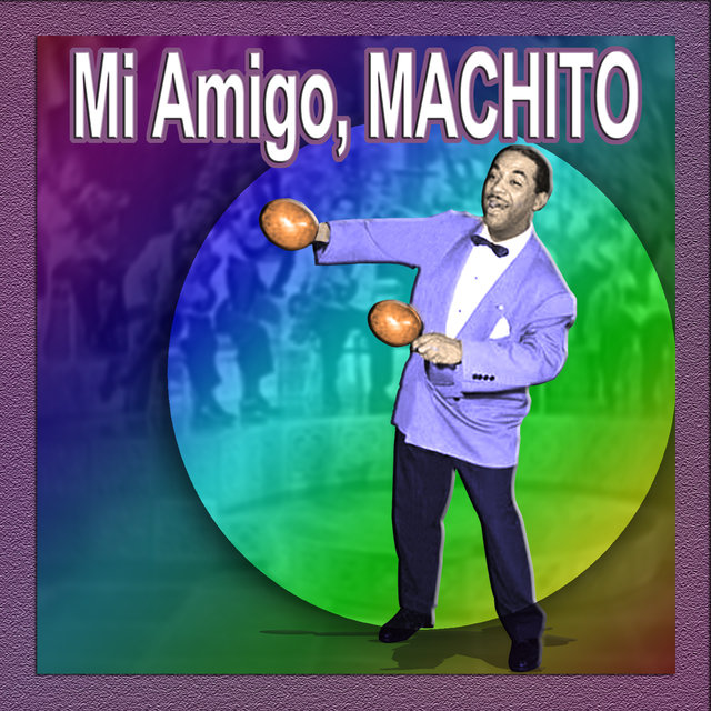 Mi Amigo, Machito