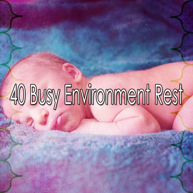 40 Busy Environment Rest