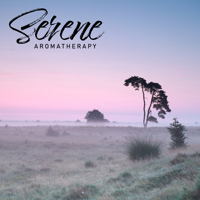 Serene Aromatherapy - Spa Music Relaxation, Easy Listening, Relaxing Sounds, Peaceful Music, Stress Relief
