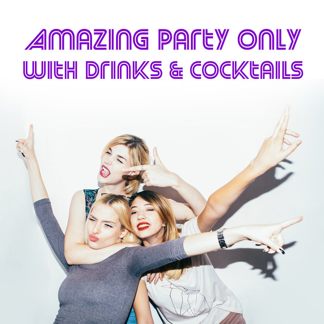 Amazing Party Only with Drinks & Cocktails