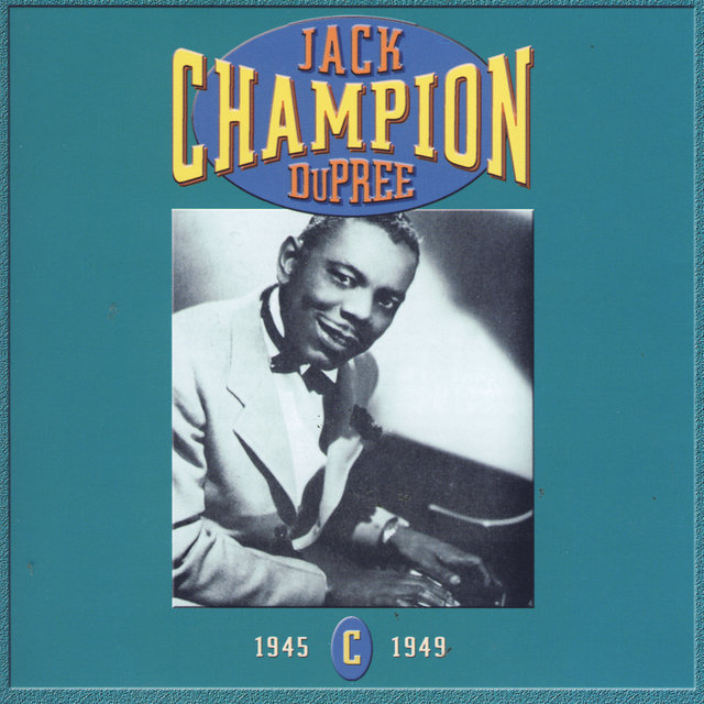 Champion Jack Dupree: CD C- 1945-1949