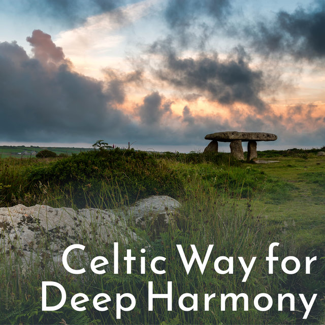 Celtic Way for Deep Harmony - Meditate and Relax to Melodies Inspired by Ireland, Soothing Nature Sounds, Feel Better, Deep Rest, Body, Mind & Soul