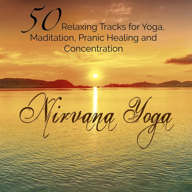 Nirvana Yoga – 50 Relaxing Tracks for Yoga, Maditation, Pranic Healing and Concentration