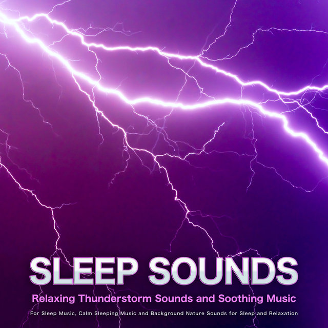 Sleep Sounds: Relaxing Thunderstorm Sounds and Soothing Music For Sleep Music, Calm Sleeping Music and Background Nature Sounds for Sleep and Relaxation