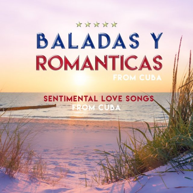 Baladas y Romanticas from Cuba (Sentimental Love Songs from Cuba)