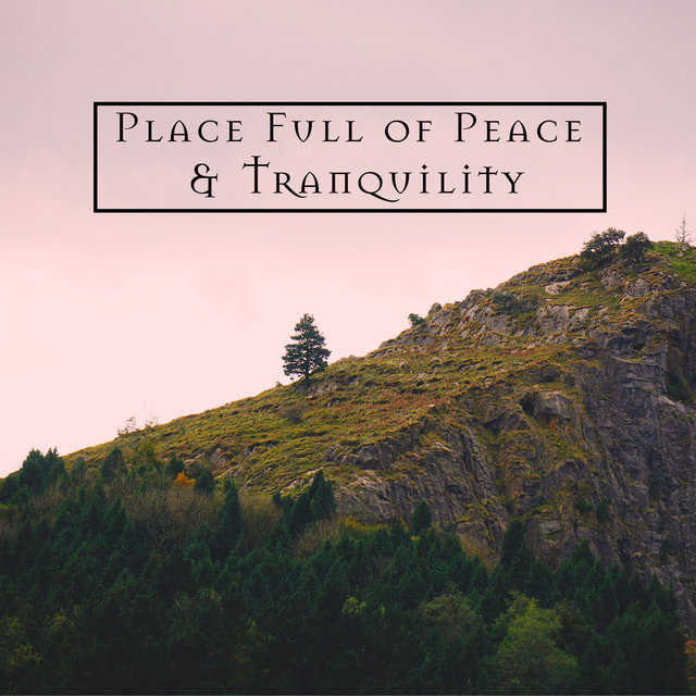 Place Full of Peace & Tranquility – Calm Music for Body and Mind