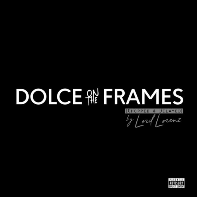 Dolce on the Frames (feat. Greed MC) [Chopped & Delayed]