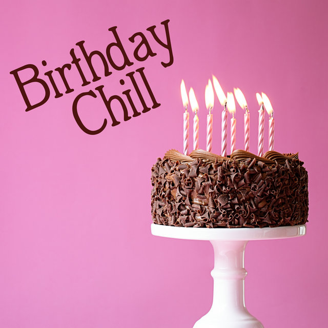 Birthday Chill - The Best Chillout Music Compilation to Celebrate Your Birthday