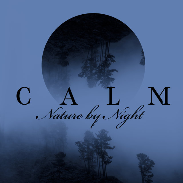 Calm Nature by Night - Relaxing Sounds, Insomnia Anxiety Cure, Get Rid of Sleepless Nights, Deep Sleep, Calm Down, Zen, Inner Harmony, Nature Sounds