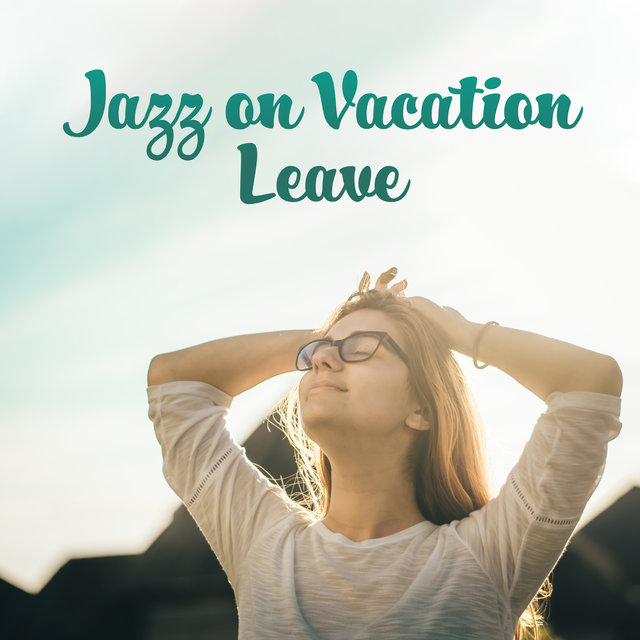 Jazz on Vacation Leave: Music for Holidays, Free Time, Break or Relaxation