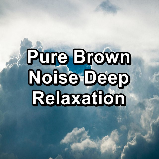 Pure Brown Noise Deep Relaxation