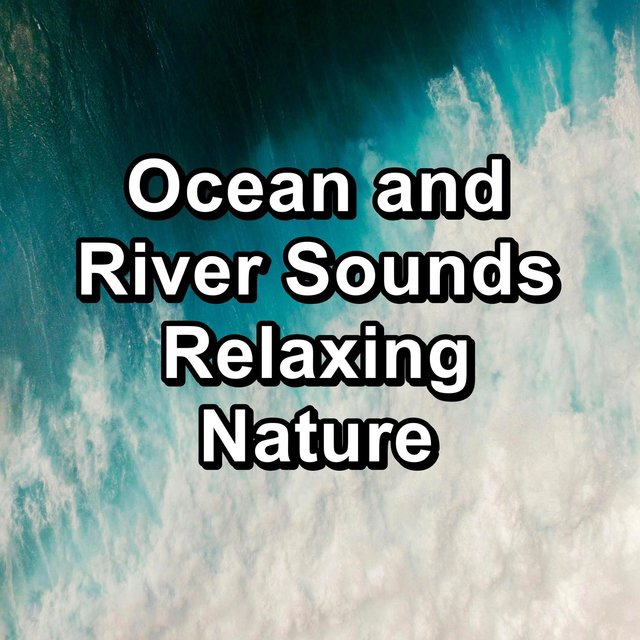 Ocean and River Sounds Relaxing Nature