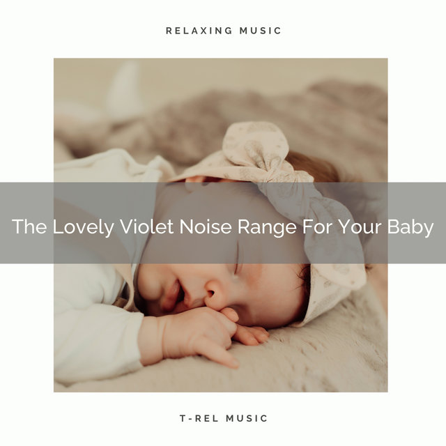 The Lovely Violet Noise Range For Your Baby