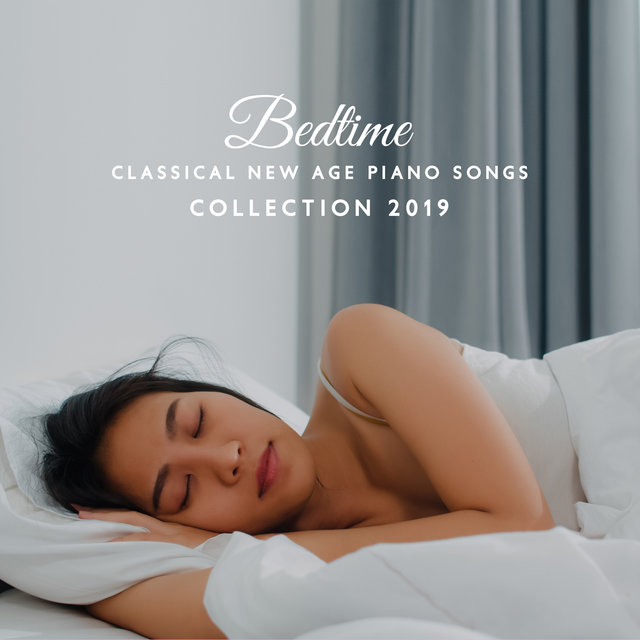 Bedtime Classical New Age Piano Songs Collection 2019