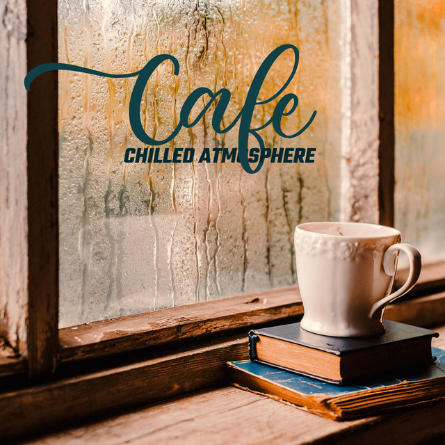 Cafe Chilled Atmosphere – Ambient Music, Total Relaxation, Cafe Chill Zone, Rest, Chill Out Music 2020