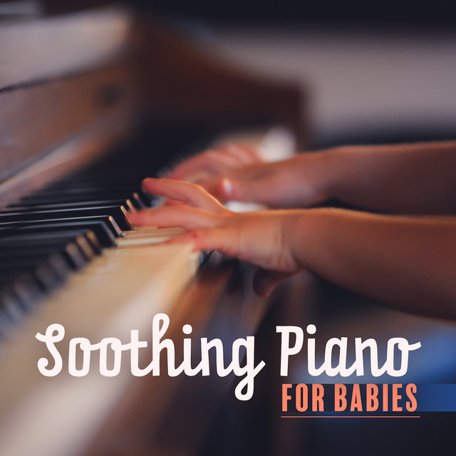 Soothing Piano for Babies - 15 Piano Lullabies for Your Baby