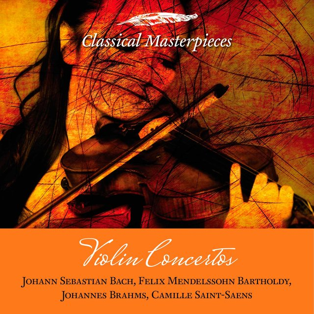 Violin Concertos: Bach, Mendelssohn-Bartholdy, Brahms, Saint-Saens (Classical Masterpieces)
