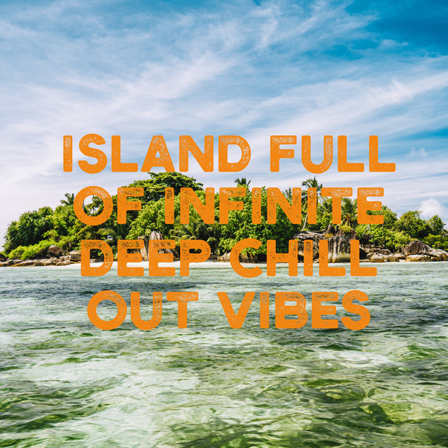 Island Full of Infinite Deep Chill Out Vibes