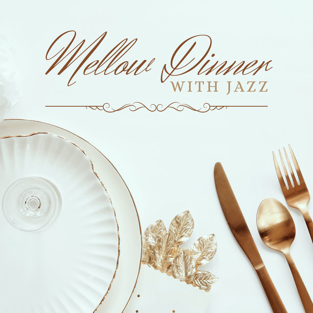Mellow Dinner with Jazz (Smooth Background Music for Restaurants, Bistros, ‎Cafés (Piano, Saxophone Sounds))
