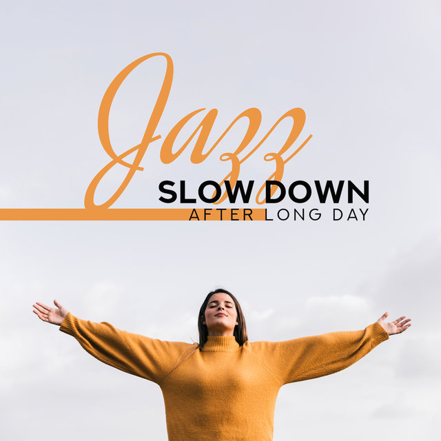 Jazz Slow Down After Long Day: 2019 Relaxing Instrumental Smooth Jazz Chants for Slow Down, Rest, Calm Down, Stress Relief, Restore Vital Energy