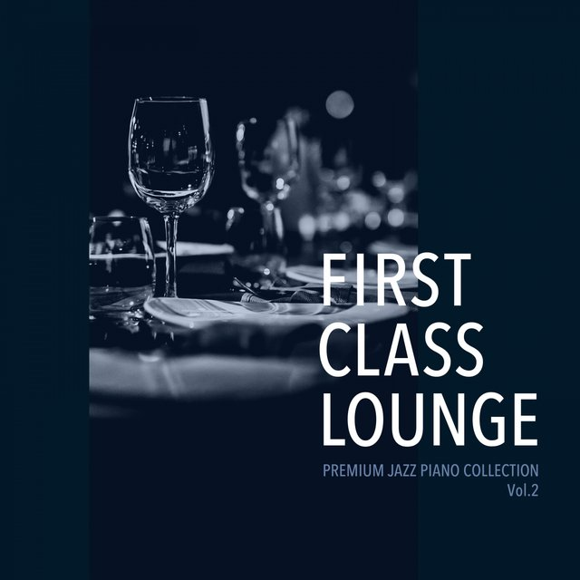 First Class Lounge ~premium Jazz Piano Collection, Vol. 2