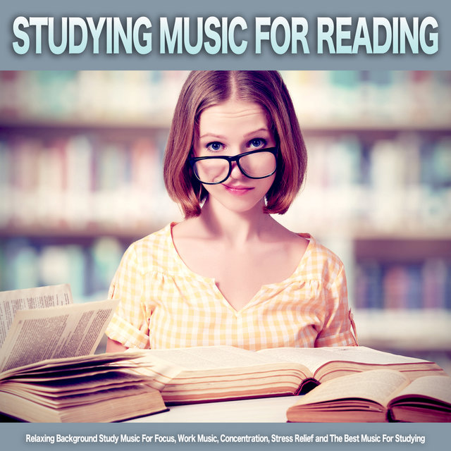 Studying Music For Reading: Relaxing Background Study Music For Focus, Work Music, Concentration, Stress Relief and The Best Music For Studying