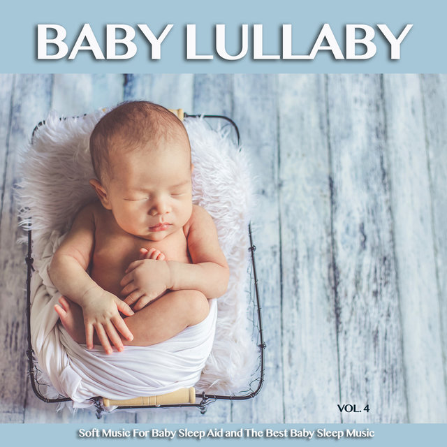 Baby Lullaby: Soft Music For Baby Sleep Aid and The Best Baby Sleep Music, Vol. 4