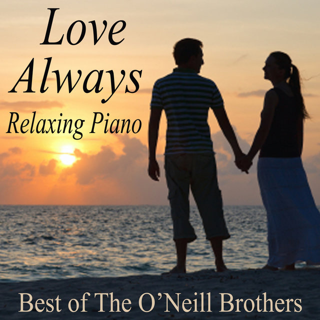 Love Always Relaxing Piano - Best of The O'Neill Brothers