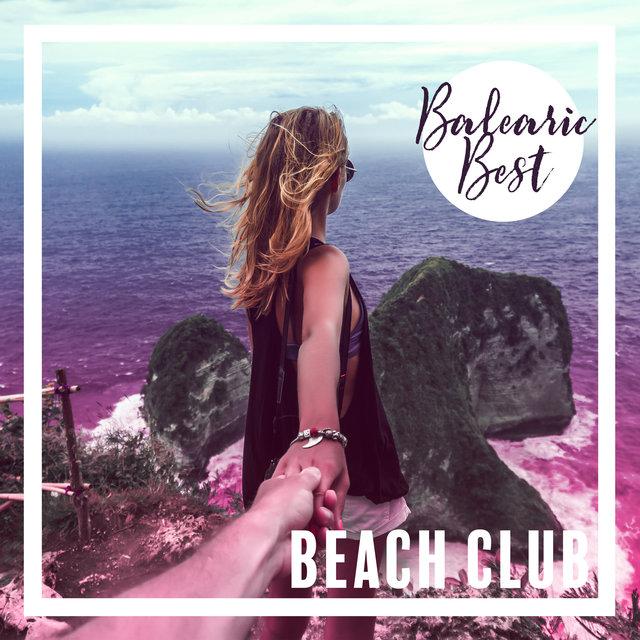Balearic Best Beach Club - Chillout Dance Hits of the Summer 2020, Cocktail Bar, Earth Paradise, Ocean Dreams, One Language, Sweet Lounge Night, Tropical Beach