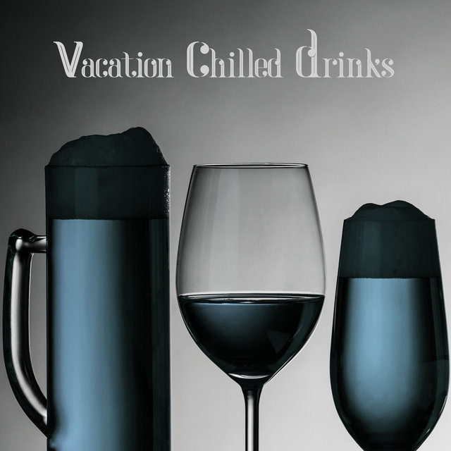 Vacation Chilled Drinks - Chill Out Lounge Bar Music, Mellow Chill Session,  Ibiza Lounge, Time for Fun